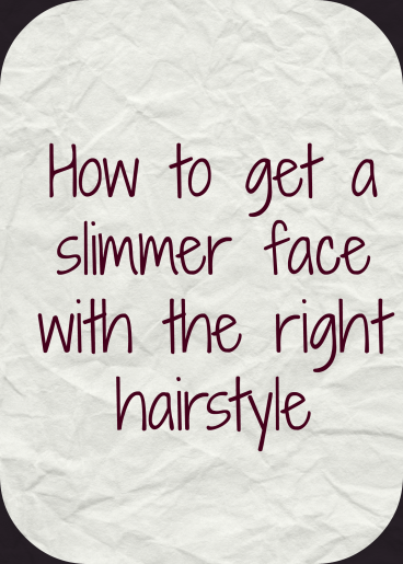 How to get a slimmer face with the right hairstyle